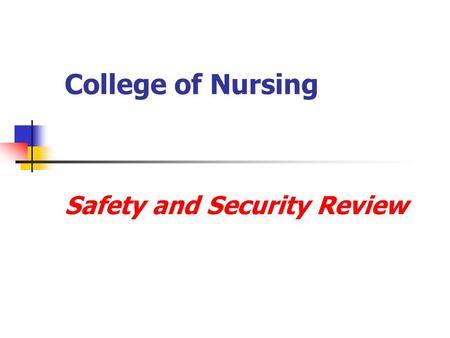 College of Nursing Safety and Security Review. Your Safety and Security Is Our Concern This Presentation Includes:  Online Information on CON Website.