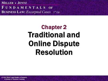 © 2007 West Legal Studies in Business, A Division of Thomson Learning Chapter 2 Traditional and Online Dispute Resolution.