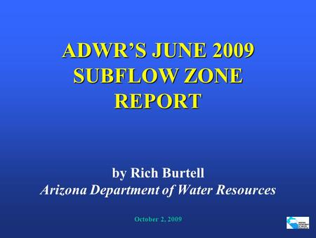 ADWR'S JUNE 2009 SUBFLOW ZONE REPORT ADWR'S JUNE 2009 SUBFLOW ZONE REPORT by Rich Burtell Arizona Department of Water Resources October 2, 2009.