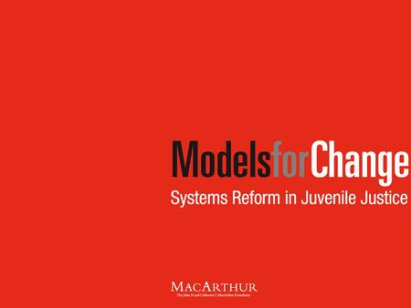 MacArthur Foundation Juvenile Justice Grantmaking  Background and History  The MacArthur Research Network on Adolescent Development and Juvenile Justice.