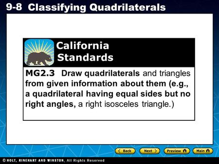 Holt CA Course 1 9-8 Classifying Quadrilaterals MG2.3 Draw quadrilaterals and triangles from given information about them (e.g., a quadrilateral having.