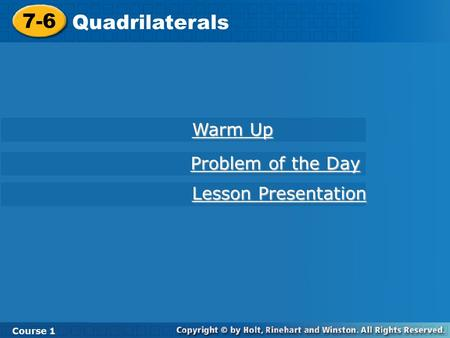7-6 Quadrilaterals Course 1 Warm Up Warm Up Lesson Presentation Lesson Presentation Problem of the Day Problem of the Day.