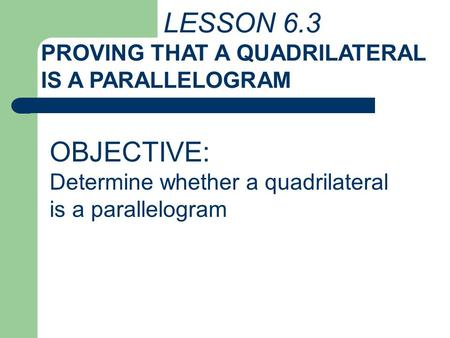 OBJECTIVE: PROVING THAT A QUADRILATERAL IS A PARALLELOGRAM