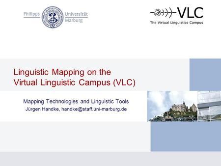 Linguistic Mapping on the Virtual Linguistic Campus (VLC) Mapping Technologies and Linguistic Tools Jürgen Handke,