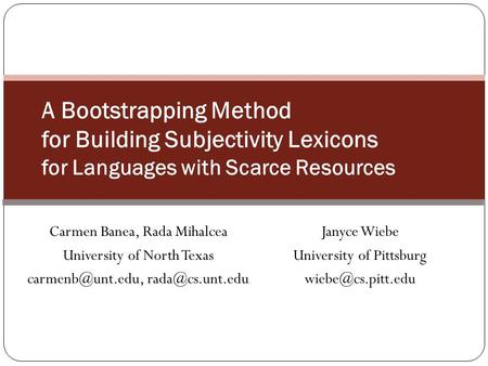 Carmen Banea, Rada Mihalcea University of North Texas  A Bootstrapping Method for Building Subjectivity Lexicons for Languages.