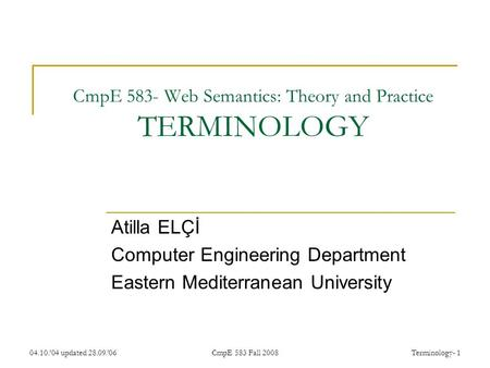 04.10.'04 updated 28.09.'06CmpE 583 Fall 2008Terminology- 1 CmpE 583- Web Semantics: Theory and Practice TERMINOLOGY Atilla ELÇİ Computer Engineering Department.