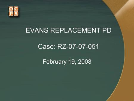 EVANS REPLACEMENT PD Case: RZ-07-07-051 February 19, 2008.