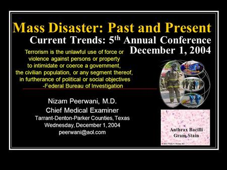 Mass Disaster: Past and Present Current Trends: 5 th Annual Conference December 1, 2004 Nizam Peerwani, M.D. Chief Medical Examiner Tarrant-Denton-Parker.