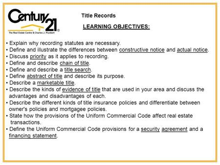 Title Records LEARNING OBJECTIVES: Explain why recording statutes are necessary. Define and illustrate the differences between constructive notice and.