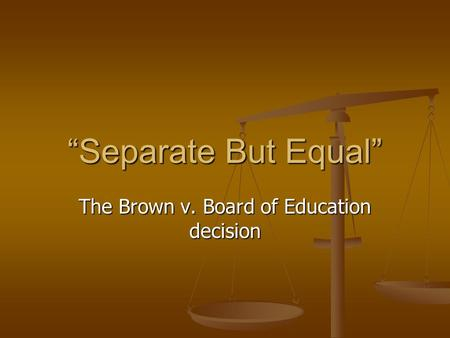 """Separate But Equal"" The Brown v. Board of Education decision."
