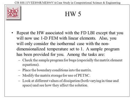 CIS 888.11V/EE894R/ME894V A Case Study in Computational Science & Engineering HW 5 Repeat the HW associated with the FD LBI except that you will now use.