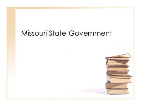 Missouri State Government. Purpose of State Gov't Sharing power with Federal government = FEDERALISM.