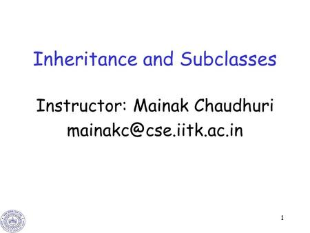 1 Inheritance and Subclasses Instructor: Mainak Chaudhuri
