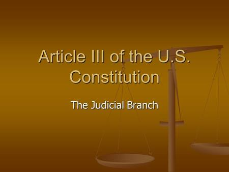 Article III of the U.S. Constitution The Judicial Branch.