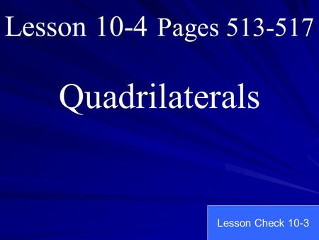 Lesson 10-4 Pages 513-517 Quadrilaterals Lesson Check 10-3.