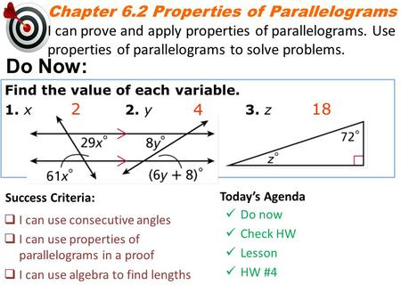 Chapter 6.2 Properties of Parallelograms I can prove and apply properties of parallelograms. Use properties of parallelograms to solve problems. Do Now:
