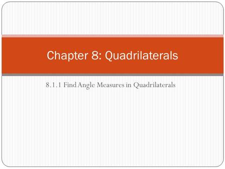 8.1.1 Find Angle Measures in Quadrilaterals Chapter 8: Quadrilaterals.