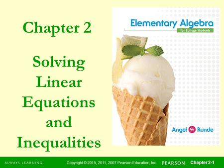 Chapter 2 Copyright © 2015, 2011, 2007 Pearson Education, Inc. Chapter 2-1 Solving Linear Equations and Inequalities.
