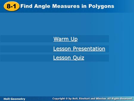 Holt Geometry 8-1 Find Angle Measures In Polygons 8-1 Find Angle Measures in Polygons Holt Geometry Warm Up Warm Up Lesson Presentation Lesson Presentation.
