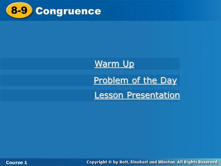 Course 1 8-9 Congruence 8-9 Congruence Course 1 Warm Up Warm Up Lesson Presentation Lesson Presentation Problem of the Day Problem of the Day.