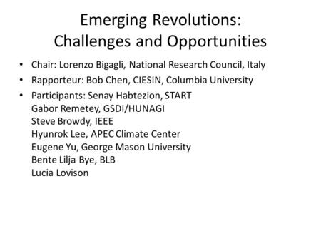 Emerging Revolutions: Challenges and Opportunities Chair: Lorenzo Bigagli, National Research Council, Italy Rapporteur: Bob Chen, CIESIN, Columbia University.