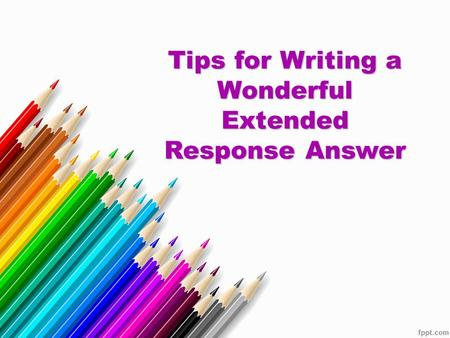 Tips for Writing a Wonderful Extended Response Answer.
