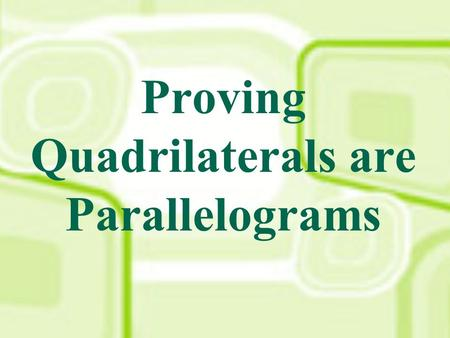 Proving Quadrilaterals are Parallelograms. If both pairs of opposite sides of a quadrilateral are congruent, then the quadrilateral is a parallelogram.
