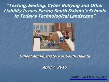 """Texting, Sexting, Cyber Bullying and Other Liability Issues Facing South Dakota's Schools in Today's Technological Landscape"" School Administrators of."