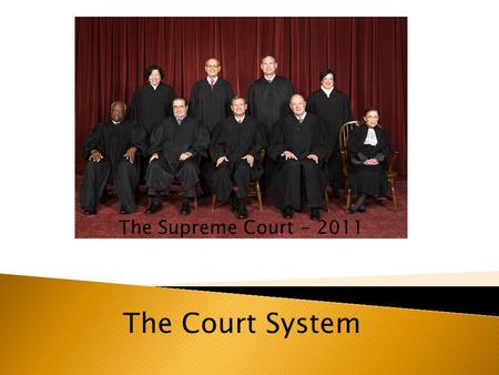 The Supreme Court - 2011 The Court System.  The Framers created the national judiciary in Article III of the Constitution.  There are two court systems.