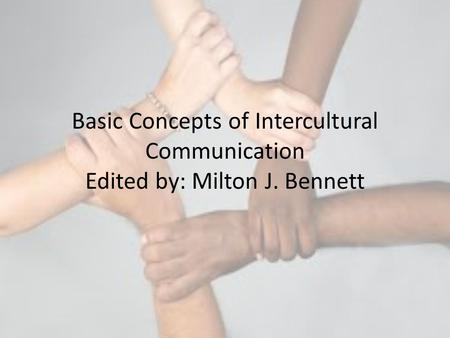 Basic Concepts of Intercultural Communication Edited by: Milton J. Bennett.