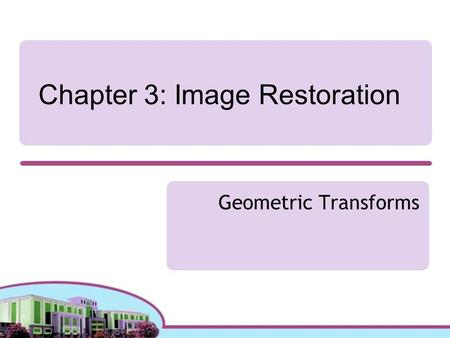 Chapter 3: Image Restoration Geometric Transforms.