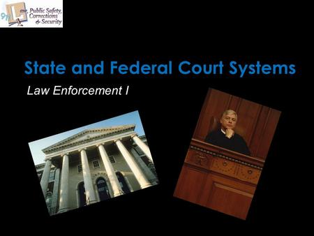 State and Federal Court Systems Law Enforcement I.