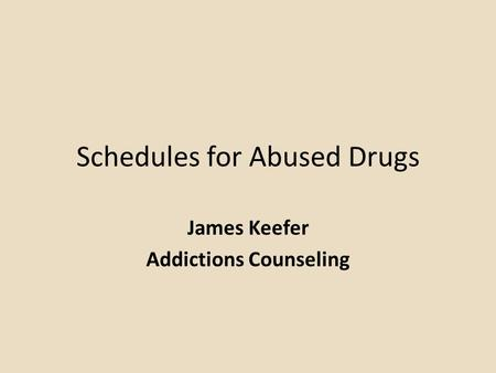 Schedules for Abused Drugs James Keefer Addictions Counseling.
