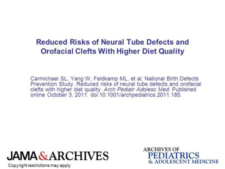 Reduced Risks of Neural Tube Defects and Orofacial Clefts With Higher Diet Quality Carmichael SL, Yang W, Feldkamp ML, et al; National Birth Defects Prevention.