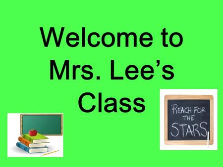 Welcome to Mrs. Lee's Class. Syllabus  address is: – This is the BEST way to contact me!! You will NOT take.