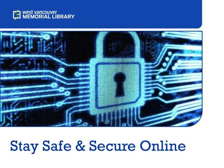 Stay Safe & Secure Online. Outline Passwords Everyday Security Email Security Physical Security Protecting Personal Information.