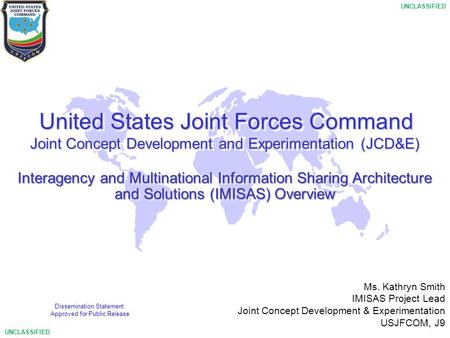 1 UNCLASSIFIED United States Joint Forces Command United States Joint Forces Command Joint Concept Development and Experimentation (JCD&E) Interagency.