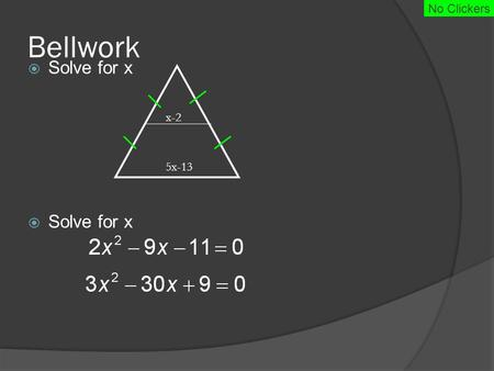 Bellwork  Solve for x x-2 5x-13 No Clickers. Bellwork Solution  Solve for x x-2 5x-13.