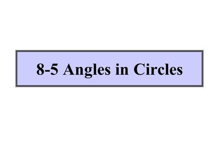 8-5 Angles in Circles.
