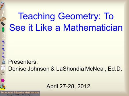 Teaching Geometry: To See it Like a Mathematician Presenters: Denise Johnson & LaShondia McNeal, Ed.D. April 27-28, 2012 1.