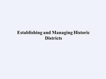 Establishing and Managing Historic Districts. Regulating citizen property The hard core of local preservation activity throughout the United States centers.