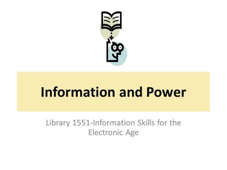Information and Power Library 1551-Information Skills for the Electronic Age.