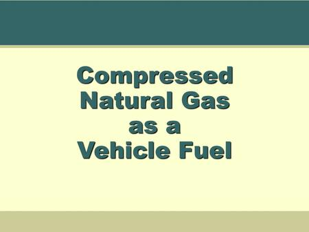Compressed Natural Gas as a Vehicle Fuel. Copyright 2004 AFVI This material is intended to be used for in-house trainers of NGV fleet operators to train.