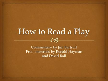Commentary by Jim Bartruff From materials by Ronald Hayman and David Ball.