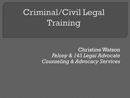 Christine Watson Felony & 143 Legal Advocate Counseling & Advocacy Services.