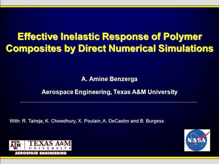 Effective Inelastic Response of Polymer Composites by Direct Numerical Simulations A. Amine Benzerga Aerospace Engineering, Texas A&M University With: