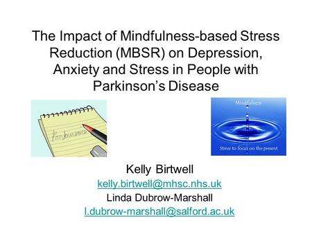 The Impact of Mindfulness-based Stress Reduction (MBSR) on Depression, Anxiety and Stress in People with Parkinson's Disease Kelly Birtwell