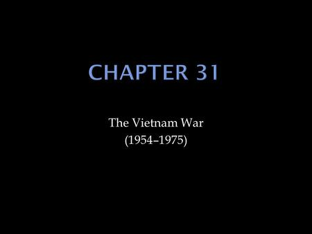 The Vietnam War (1954–1975).  What events led to the war between North Vietnam and South Vietnam?  What were the Vietnam policies of President Kennedy.