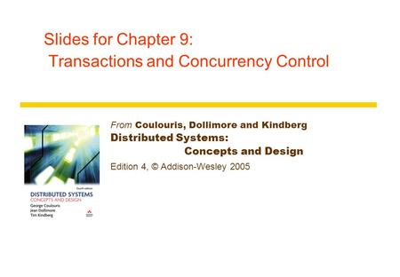 Slides for Chapter 9: Transactions and Concurrency Control From Coulouris, Dollimore and Kindberg Distributed Systems: Concepts and Design Edition 4, ©