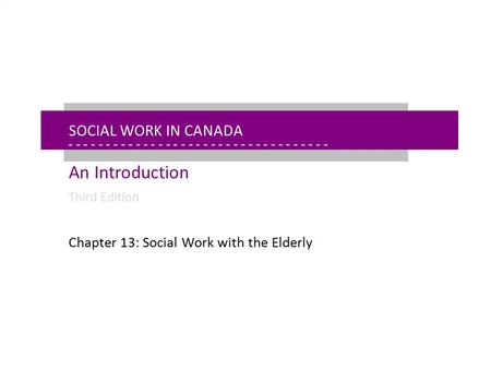 - - - - - - - - - - - - - - - - - - - - - - - - - - - - - - - - - - - - - - - - - - - - - - - - - - - - - Chapter 13: Social Work with the Elderly Social.